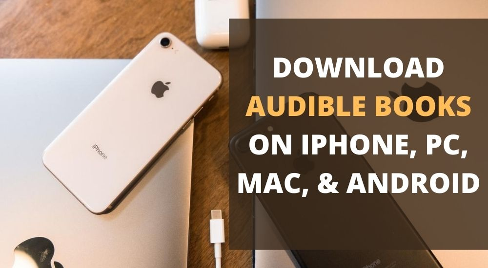 Download Audible Books on iPhone PC Mac Android