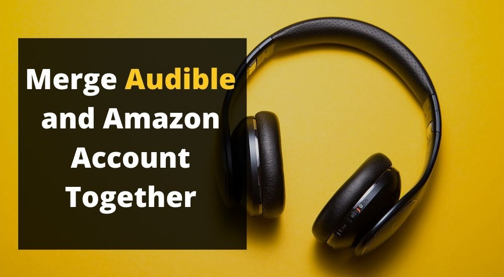 Guide to Merge Audible Accounts