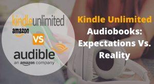 Kindle Unlimited Audiobooks vs Audible Audiobooks