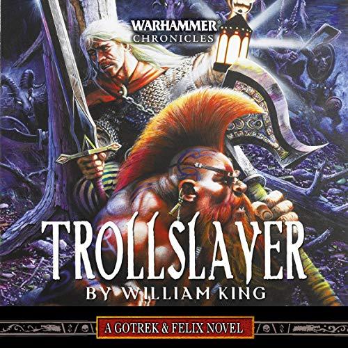 Trollslayer: Gotrek and Felix: Warhammer Chronicles, Book 1