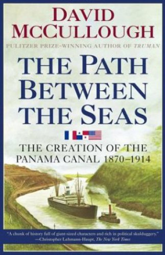 The Path Between the Seas - The Creation of the Panama Canal, 1870-1914