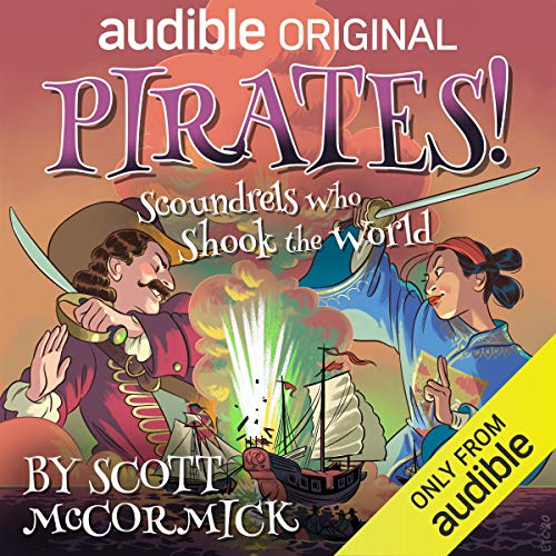 Pirates! Scoundrels Who Shook the World