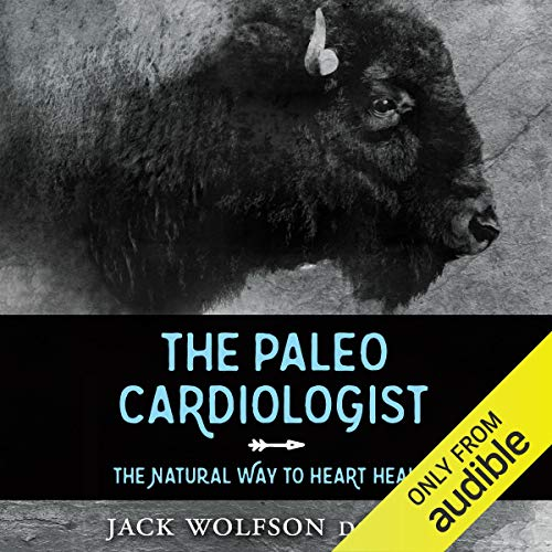 The Paleo Cardiologist- The Natural Way to Heart Health