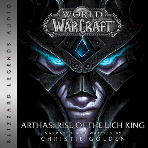 World of Warcraft Arthas - Rise of the Lich King World of Warcraft Blizzard Legends Audiobook by Christie Golden